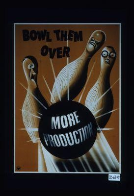 Bowl them over. More production