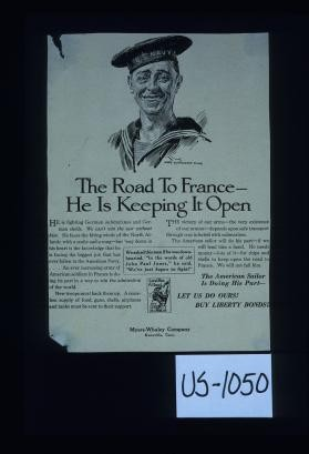 "The road to France - he is keeping it open ... The American sailor is doing his part - let us do ours! Buy Liberty bonds! Myers-Whaley Company, Knoxville, Tenn. Verso: What does ""war time"" mean to you? What are you doing - are you doing your full share for them?"