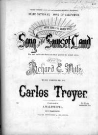 Song of the sunset land / words by Richard E. White ; music composed by Carlos Troyer