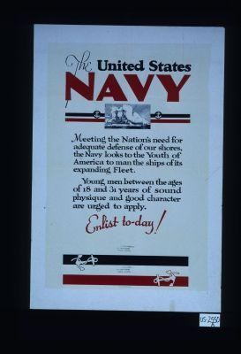 The United States Navy. Meeting the nation's need for adequate defense of our shores, the Navy looks to the youth of America to man the ships of its expanding fleet. Young men between the ages of 18 and 31 years of sound physique and good character are urged to apply. Enlist today!