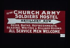 To the Church Army Soldier's Hostel ... Beds, baths, refreshments, reading, writing and billiard rooms. All service men welcome
