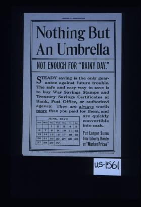 "Nothing but an umbrella. Not enough for ""rainy day."" Steady saving is the only guarantee against future trouble. The safe and easy way to save is to buy War Savings Stamps and Treasury Savings Certificates ... Put larger sums into Liberty bonds at ""market prices"""