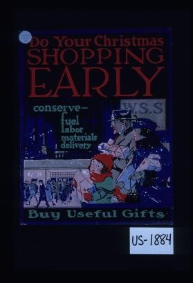 Do your Christmas shopping early. Conserve: fuel, labor, materials, delivery. Buy useful gifts. ... War Savings Stamps