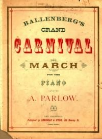 Ballenberg's grand carnival march / A. Parlow, op. 104