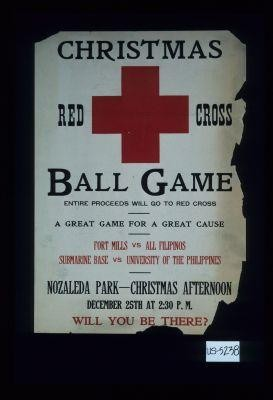 Christmas Red Cross ball game. ... Fort Mills vs. all Filipinos. Submarine base vs. University of the Philippines