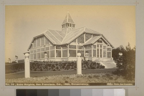 No. 70 - Sutro Heights, San Francisco, Cal., 1886, Conservatory