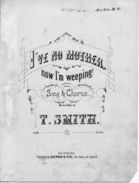 I've no mother : now I'm weeping : song & chorus / words and music by T. Smith