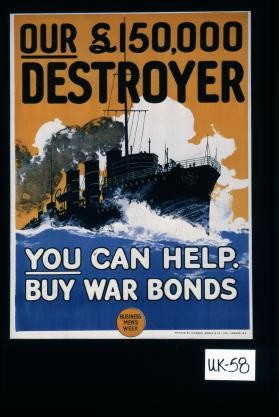 Our L150,000 destroyer. You can help. Buy war bonds