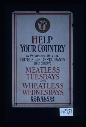 Help your country by patronizing only the hotels and restaurants that observe meatless Tuesdays and wheatless Wednesdays, porkless Saturdays