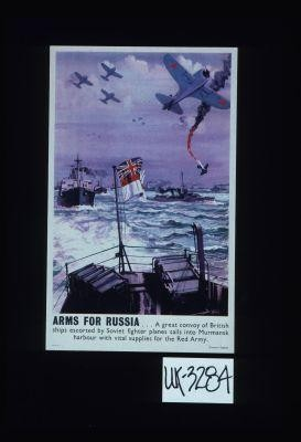 Arms for Russia. ... A great convoy of British ships escorted by Soviet fighter planes sails into Murmansk harbour with vital supplies for the Red Army