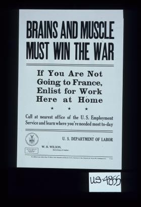 Brains and muscle must win the war. If you are not going to France, enlist for work here at home