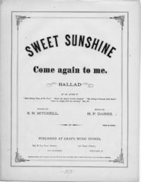 Sweet sunshine come again to me : ballad / words by S. N. Mitchell ; music by H. P. Danks