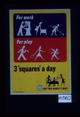 "For work, for play, 3 ""squares a day."" Eat the basic 7 way"