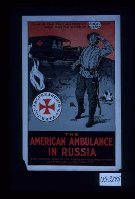 This is the only American ambulance now saving lives in Russia. The American Ambulance in Russia. Send contributions to the American Ambulance in Russia
