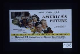 Jobs for all to protect America's future ... its children. Protestants, Catholics, Jews