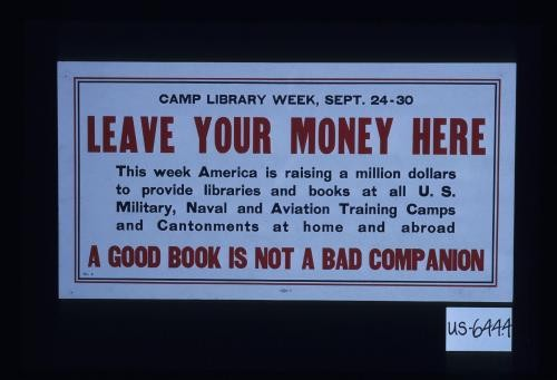 Camp Library Week, Sept. 24-30. Leave your money here. This week America is raising a million ... A good book is not a bad companion