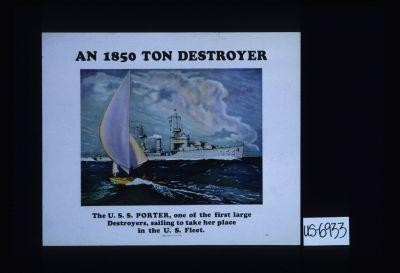 An 1850 ton destroyer. The U.S.S. Porter, one of the first large destroyers, sailing to take her place in the U.S. fleet