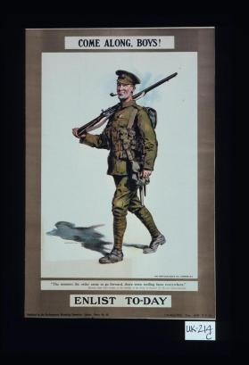 "Come along, boys! ""The moment the order came to go forward, there were smiling faces everywhere."" [Extract from letter written in the trenches of the Aisne by General Sir Horace Smith-Dorrien.] Enlist to-day"