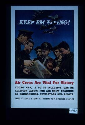 Keep 'em flying! Air crews are vital for victory. Young men, 18 to 26 inclusive, can be aviation cadets for air crew training as bombardiers, navigators and pilots. Apply at any U.S. Army recruiting and induction station