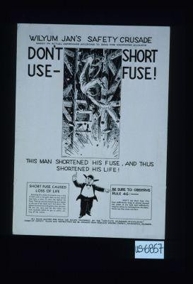 Don't use short fuse! This man shortened his fuse, and thus shortened his life. ... [Verso:] Wiljum Jan says