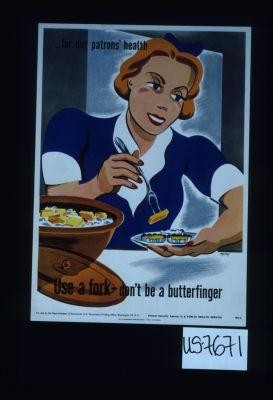 for our patrons' health. Use a fork - don't be a butterfinger