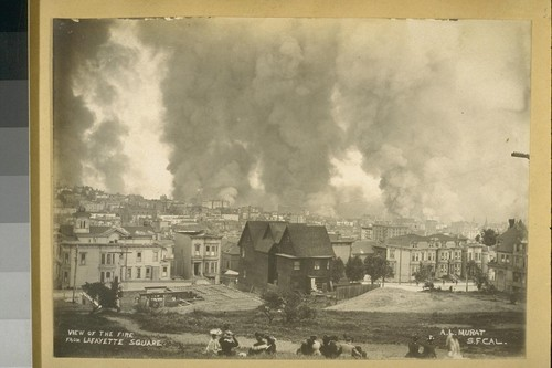 View of the Fire from Lafayette Square. A. L. Murat, S. F. Cal. [San Francisco, California]