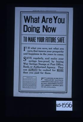 What are you doing now to make your future safe? ... Save regularly, and make your savings loss-proof, by buying War Savings Stamps at the post office, bank or authorized agency. They can always be cashed for more than you paid for them
