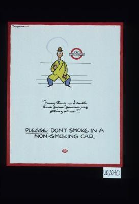 """Funny thing - I could have sworn someone was staring at me."" Please don't smoke in a non-smoking car"