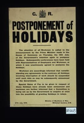 Postponement of holidays. The attention of all workmen is called to the announcement by the Prime Minister made in the House of Common ... of the Government's intention again to postpone holidays ... Special rates of pay to be given in respect of these holidays have already been announced and workmen are further informed that a committee is being set up ... to enquire ... into the possibility of granting holidays in relays