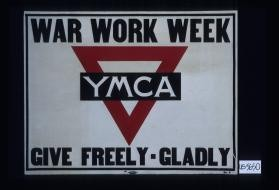 War work week. YMCA. Give freely - gladly