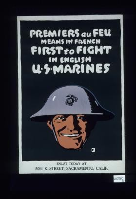 Premiers au feu means in French first to fight in English U.S. Marines. Enlist today at