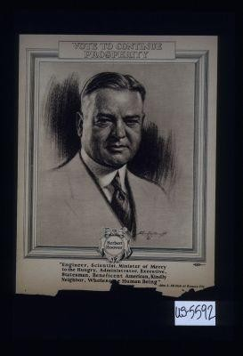 "Vote to continue prosperity. Herbert Hoover. ""Engineer, scientist, minister of mercy to the hungry, administrator, executive, statesman, beneficent American, kindly neighbor, wholesome human being."" John L. McNab at Kansas City"