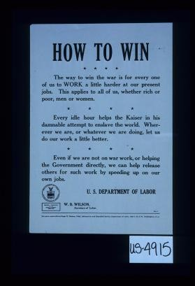 How to win. The way to win the war is for every one of us to work a little harder at our present jobs. ... Even if we are not on war work, or helping the government directly, we can help release others for such work by speeding up on our own jobs