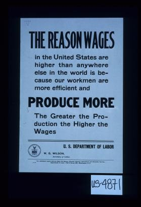 The reason wages in the United States are higher than anywhere else in the world is because our workmen are more efficient and produce more. The greater the production the higher the wages
