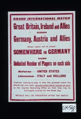 Grand International Match. Great Britain, Ireland and Allies versus Germany, Austria and Allies. Where the match will be played: somewhere in Germany. Teams: unlimited number of players on each side ... Medals will be presented after the match