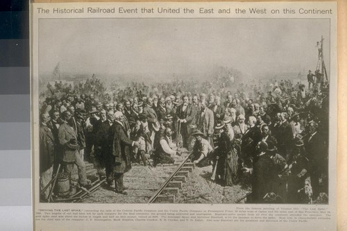 "The Historical Railroad Event that United the East and West on this Continent. ""Driving the last Spike"" connecting the rails of the Central Pacific Company and the Union Pacific Company at Promontory Point, 80 miles west of Ogden and 804 miles east of San Francisco, May 10, 1869"