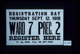 Registration Day, Thursday Sept. 12, 1918. Ward 7 Prec. 2. Register here. 7 A.M. to 9 P.M