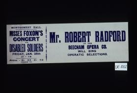 Montgomery Hall. Misses Foxon's concert for disabled soldiers ... Mr. Robert Radford of the Beecham Opera Co. will sing operatic selections