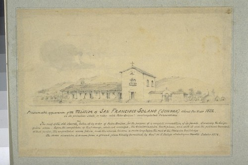Verso: Presumable appearance of the Mission of San Francisco Solano (Sonoma) about the year 1832, in its primitive state, or rather with Pater Quijas' contemplated renovations. The above elevation is drawn from a ground plan kindly furnished by Genl. M.G. Vallejo at Lachryma Montis, October 1878