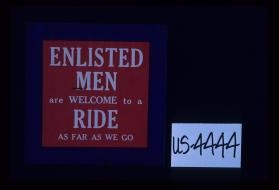 Enlisted men welcome to a ride as far as we go. [Verso:] Do not throw this away - If you cannot use it, give it to someone who can. Copies of this label on application to M. Bowdich, 200 Causeway St., Boston. If by mail