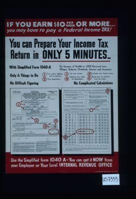 If you earn $10 per week or more, you may have to pay a federal income tax! You can prepare your income tax return in only 5 minutes ... use the simplified form 1040 A - you can get it now from your employer or your local internal revenue office