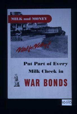 Milk and money. Vital for victory! Put part of tever milk check in war bonds