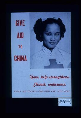 Give aid to China. Your help strengthens China's endurance. China Aid Council - 200 Fifth Ave., New York