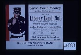 Save your money and lend it to your country. Join our Liberty Bond Club. Make a small deposit...Brooklyn Savings Bank, Brooklyn, New York
