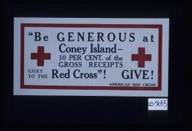 """Be generous at Coney Island - 10 per cent. of the gross receipts goes to the Red Cross!"" Give!"