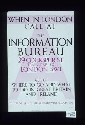 When in London call at the Information Bureau ... About where to go and what to do in Great Britain and Ireland. The Travel & Industrial Development Association