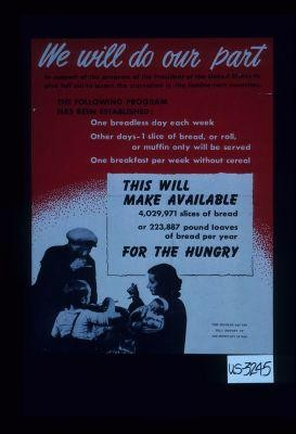 We will do our part in support of the program of the President of the United States to give full aid to lessen the starvation in the famine-torn countries. The following program has been established: one breadless day each week ... This will make available ... bread ... for the hungry
