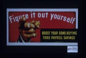 Figure it our yourself. Boost your bond-buying thru payroll savings
