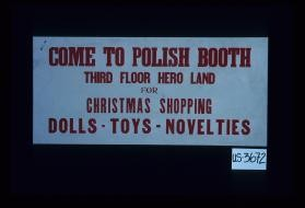 Come to the Polish booth, third floor Hero Land for Christmas shopping. Dolls, toys, novelties