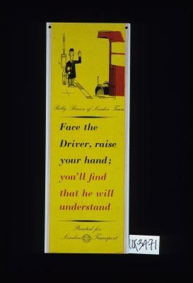 Billy Brown of London Town. Face the driver, raise your hand; you'll find that he will understand